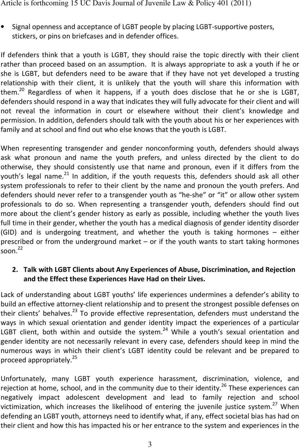 It is always appropriate to ask a youth if he or she is LGBT, but defenders need to be aware that if they have not yet developed a trusting relationship with their client, it is unlikely that the