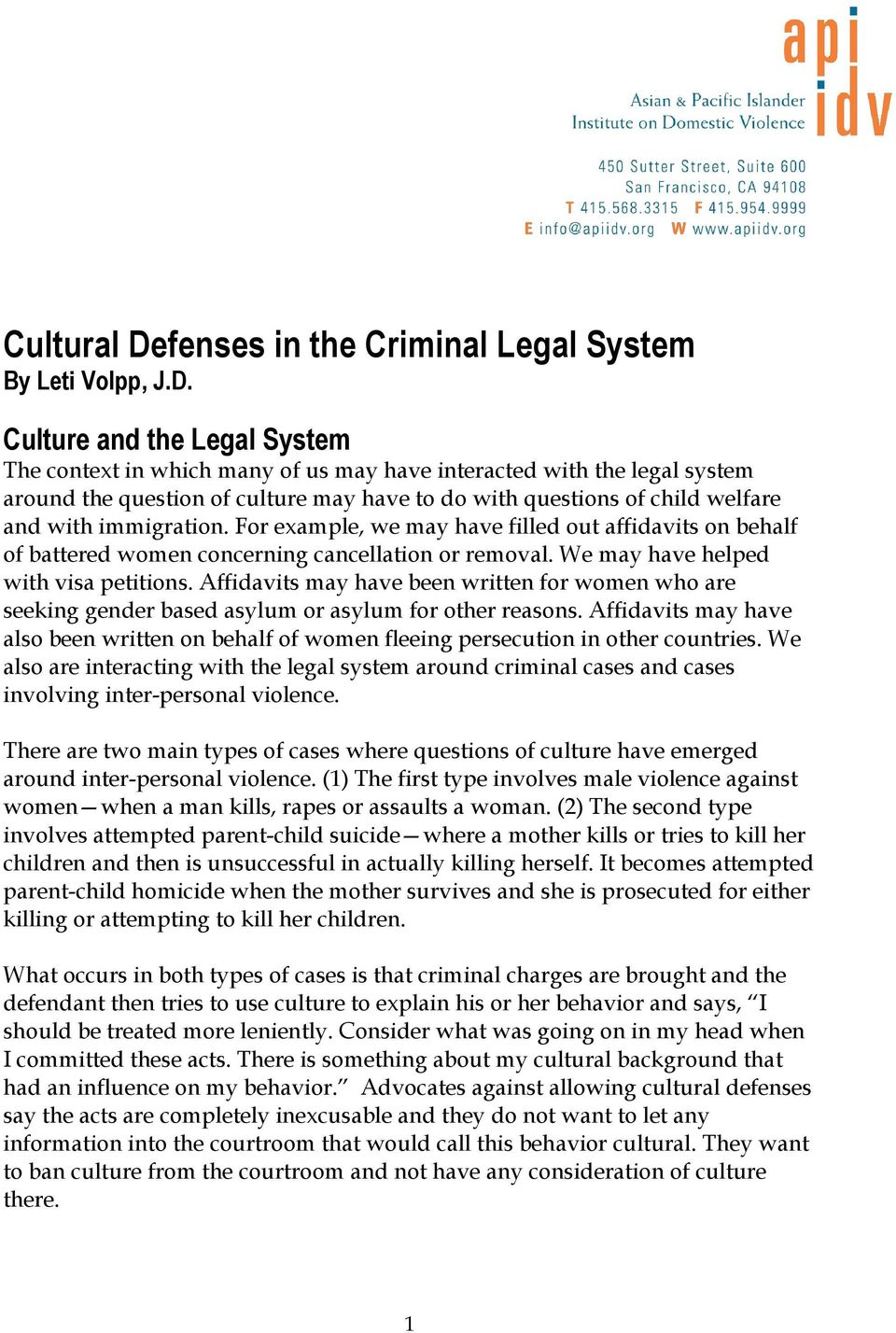Culture and the Legal System The context in which many of us may have interacted with the legal system around the question of culture may have to do with questions of child welfare and with