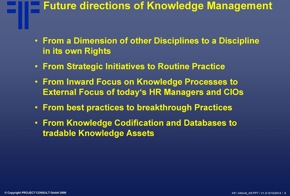 Focus of today s HR Managers and CIOs From best practices to breakthrough Practices From Knowledge Codification