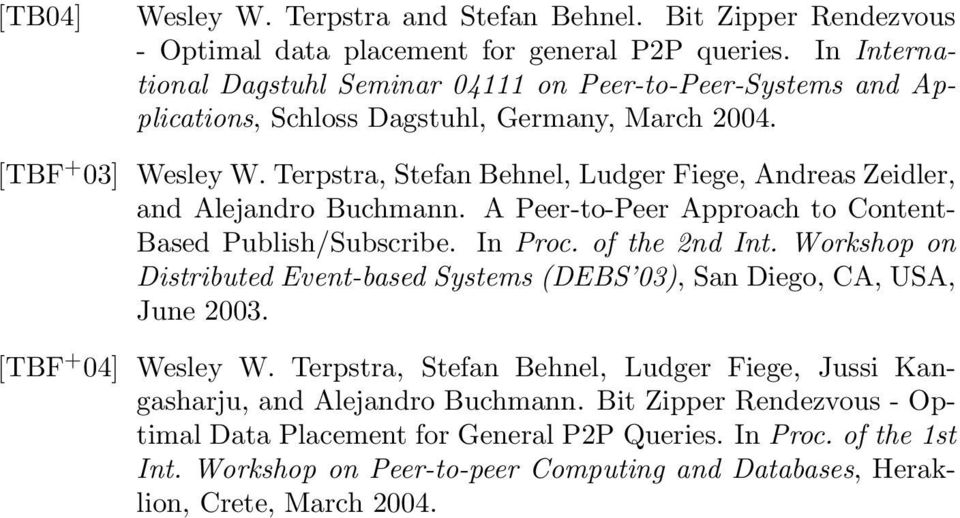 Terpstra, Stefan Behnel, Ludger Fiege, Andreas Zeidler, and Alejandro Buchmann. A Peer-to-Peer Approach to Content- Based Publish/Subscribe. In Proc. of the 2nd Int.