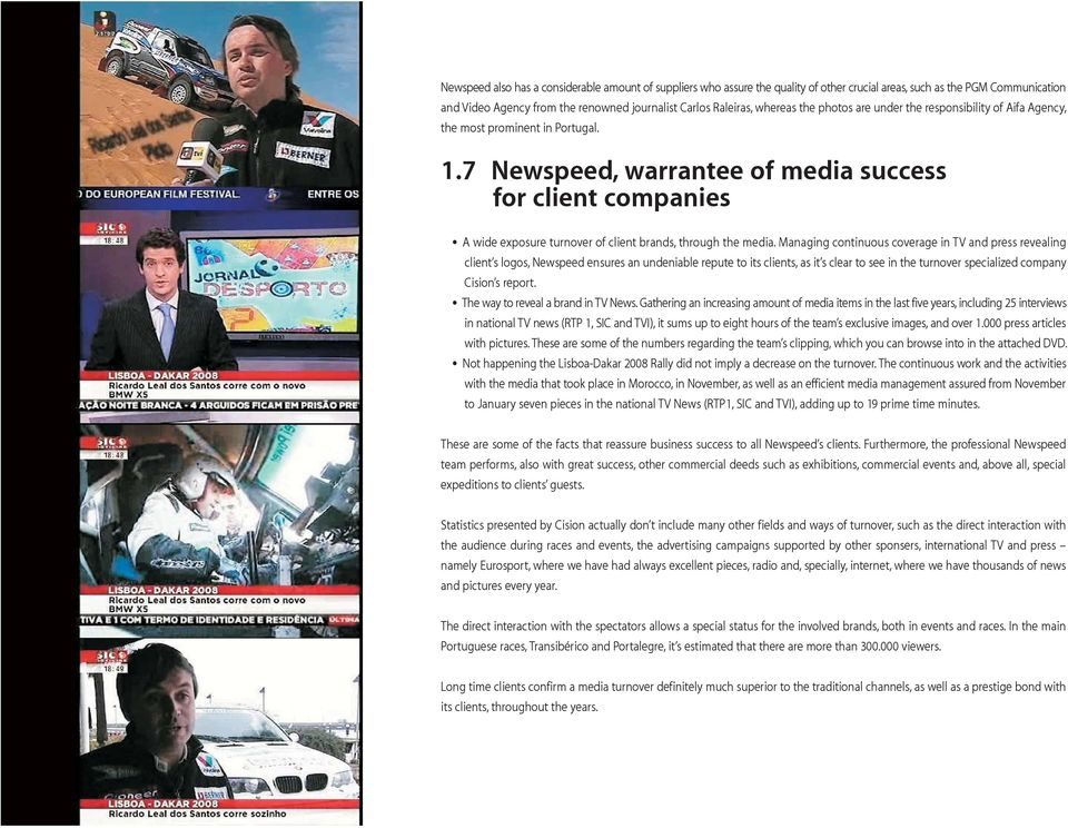 7 Newspeed, warrantee of media success for client companies A wide exposure turnover of client brands, through the media.