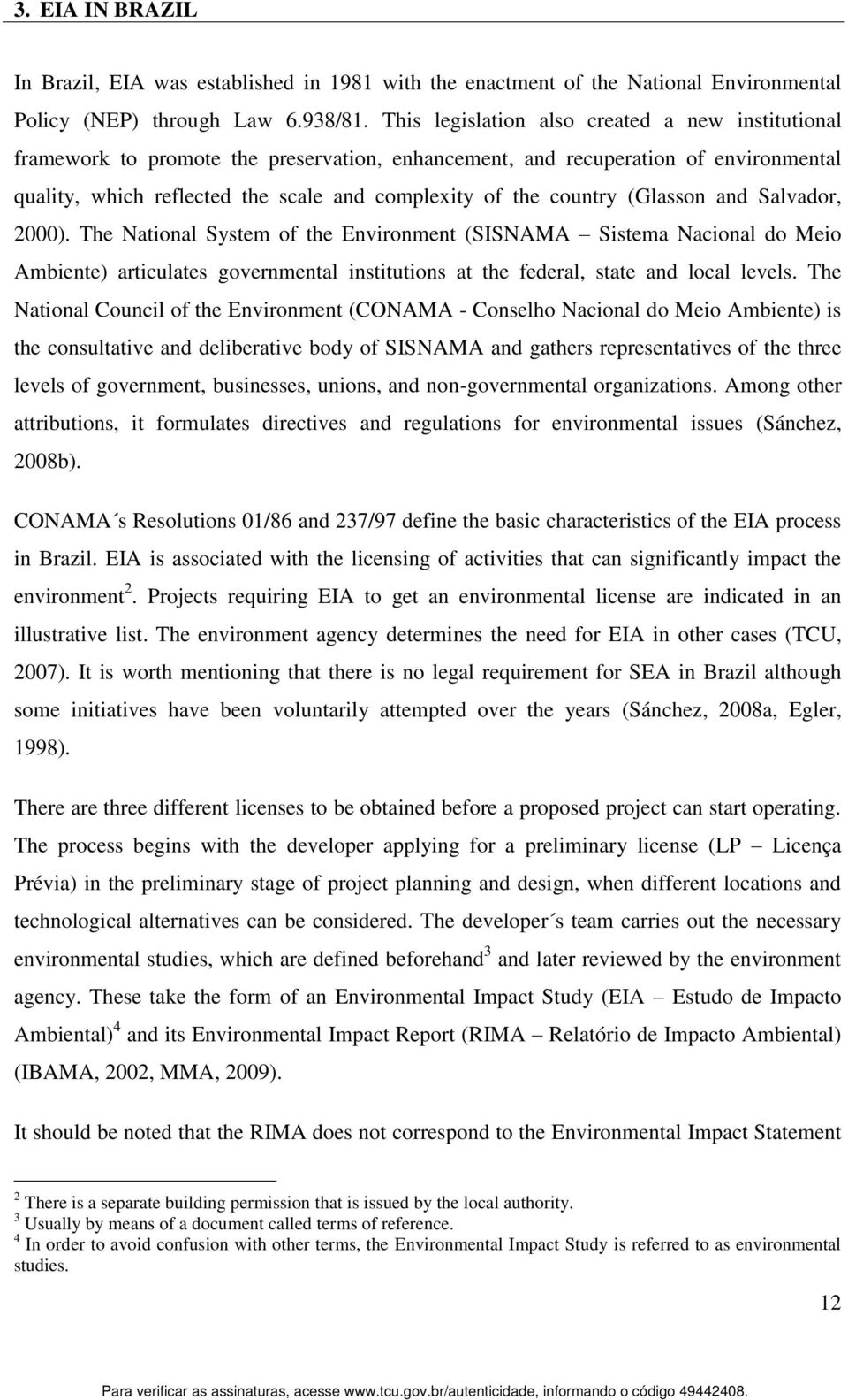 country (Glasson and Salvador, 2000). The National System of the Environment (SISNAMA Sistema Nacional do Meio Ambiente) articulates governmental institutions at the federal, state and local levels.