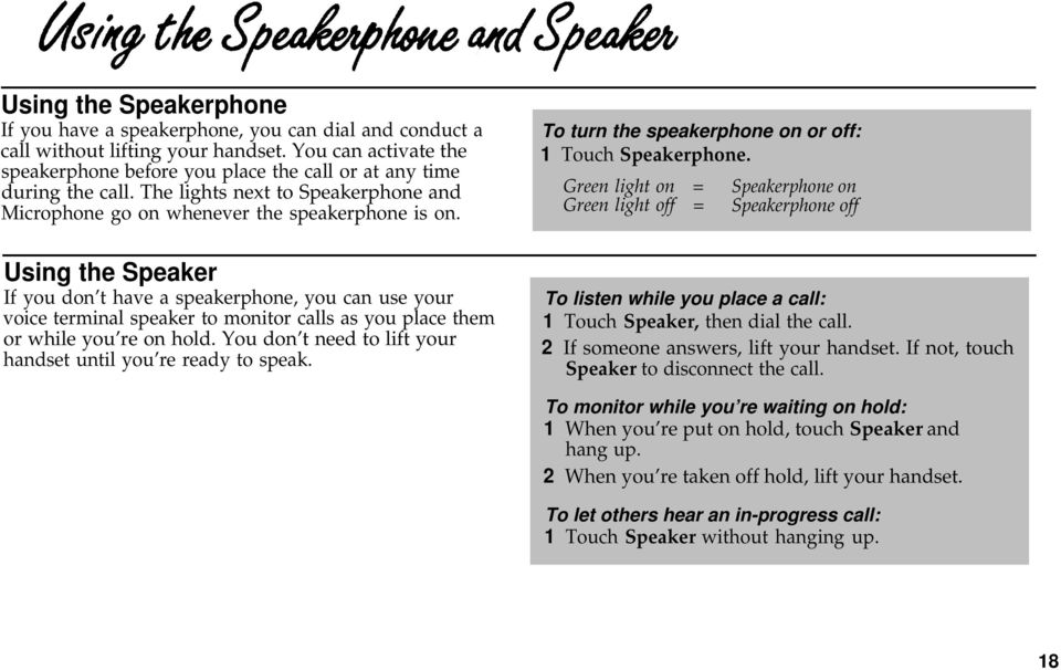 Green light off = Speakerphone off Using the Speaker If you don t have a speakerphone, you can use your voice terminal speaker to monitor calls as you place them or while you re on hold.