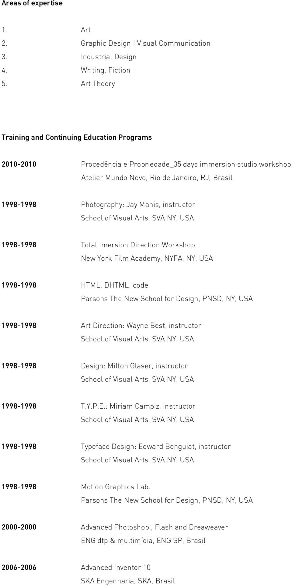 Manis, instructor School of Visual Arts, SVA NY, USA 1998-1998 Total Imersion Direction Workshop New York Film Academy, NYFA, NY, USA 1998-1998 HTML, DHTML, code Parsons The New School for Design,