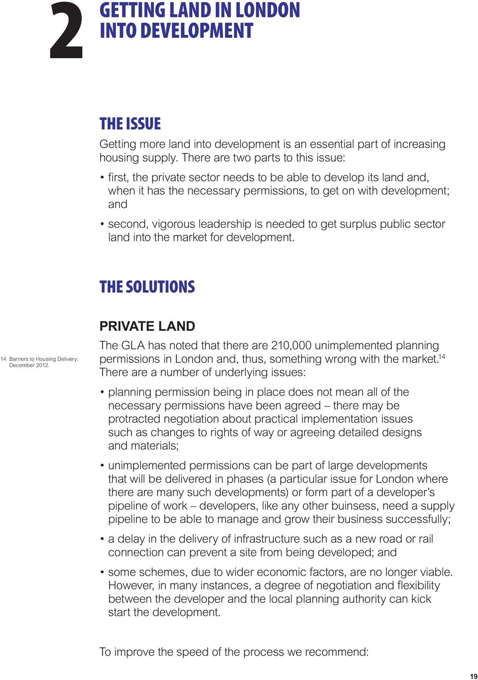leadership is needed to get surplus public sector land into the market for development. THE SOLUTIONS 14 Barriers to Housing Delivery: December 2012.