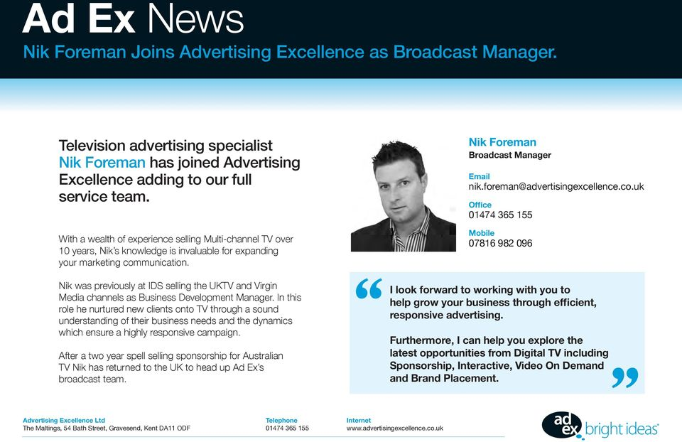 Nik was previously at IDS selling the UKTV and Virgin Media channels as Business Development Manager.