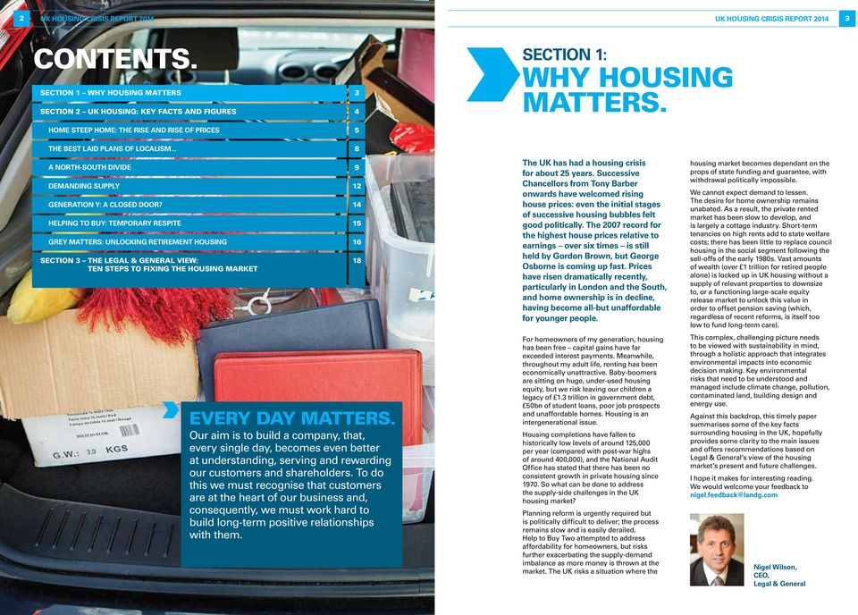 HELPING TO BUY: TEMPORARY RESPITE GREY MATTERS: UNLOCKING RETIREMENT HOUSING SECTION 3 the Legal & General VIEW: TEN STEPS TO FIXING THE HOUSING MARKET Every day matters.
