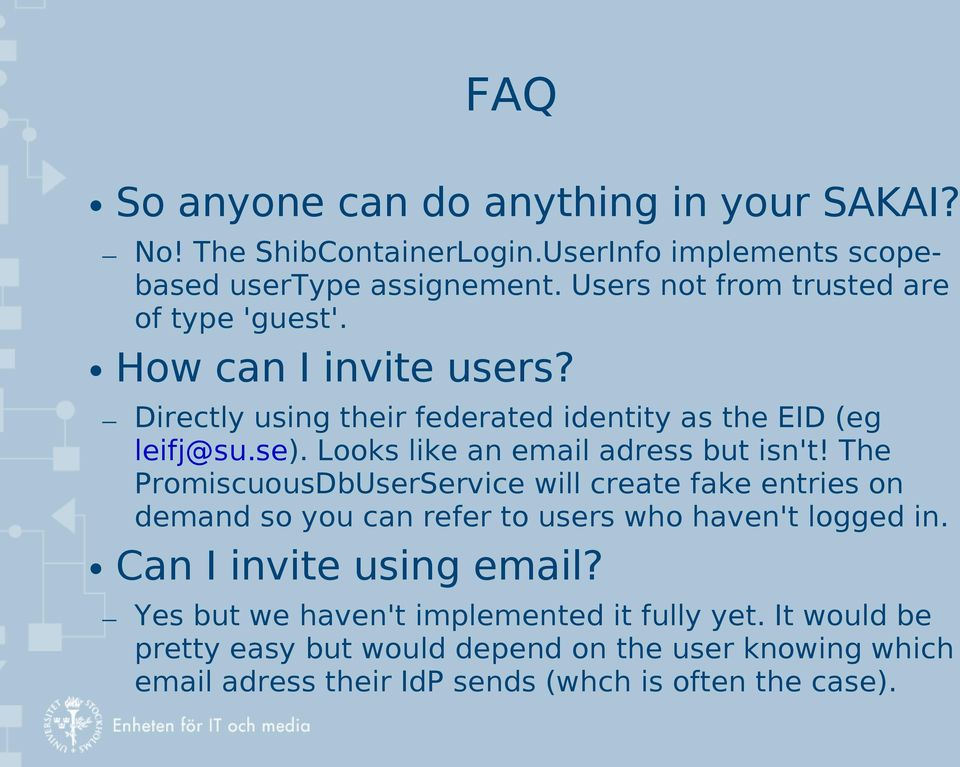 Looks like an email adress but isn't! The PromiscuousDbUserService will create fake entries on demand so you can refer to users who haven't logged in.