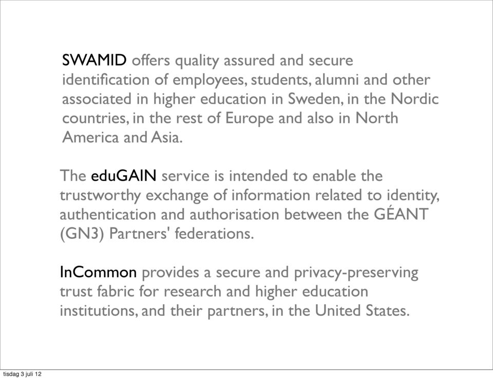 The edugain service is intended to enable the trustworthy exchange of information related to identity, authentication and authorisation