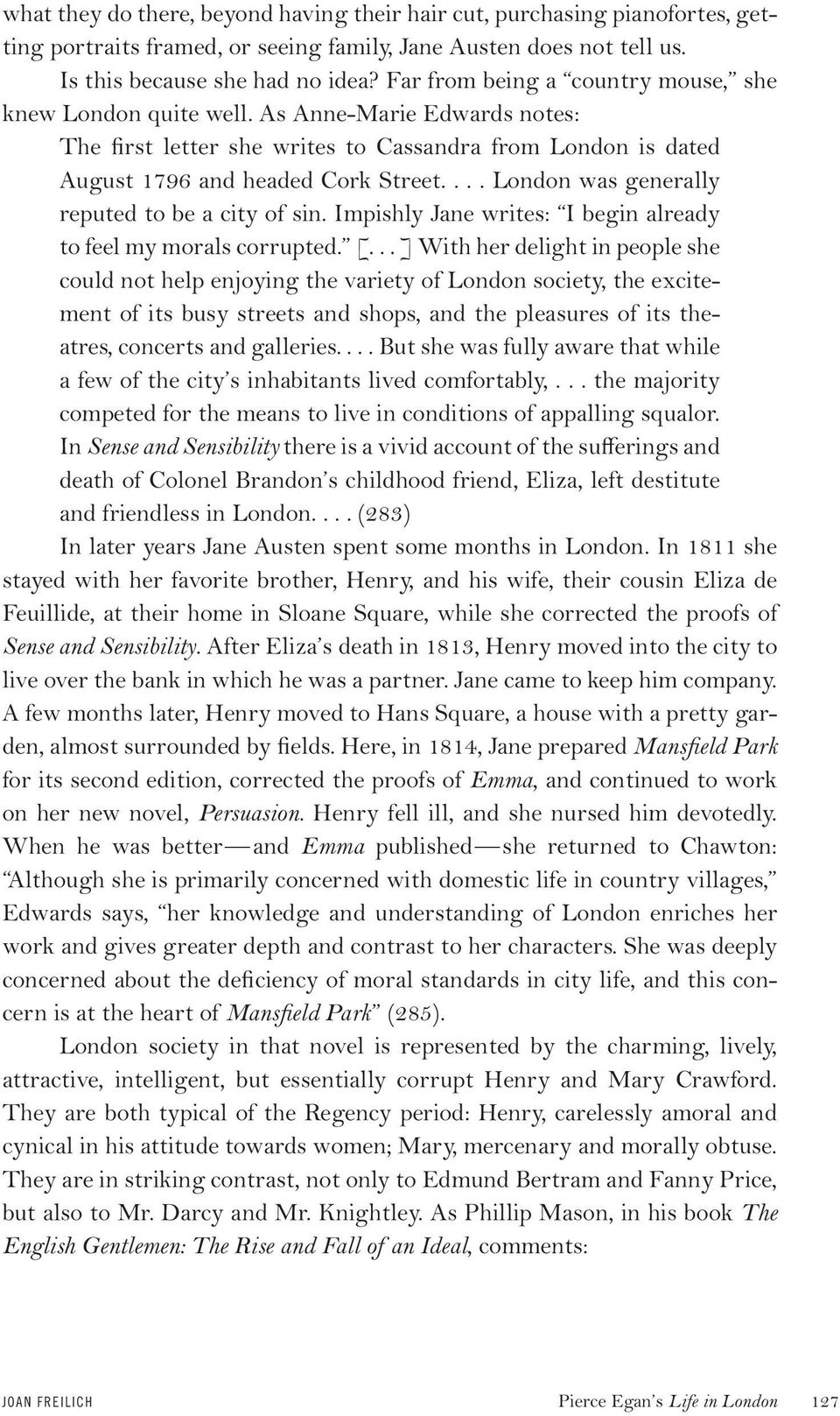 ... London was generally reputed to be a city of sin. Impishly Jane writes: I begin already to feel my morals corrupted. [.