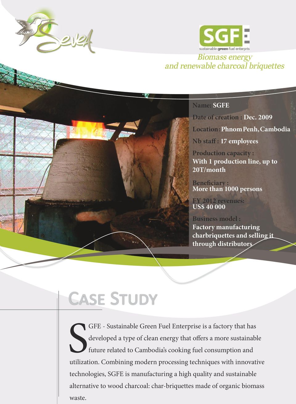 model : Factory manufacturing charbriquettes and selling it through distributors Case Study SGFE - Sustainable Green Fuel Enterprise is a factory that has developed a type of clean energy that offers