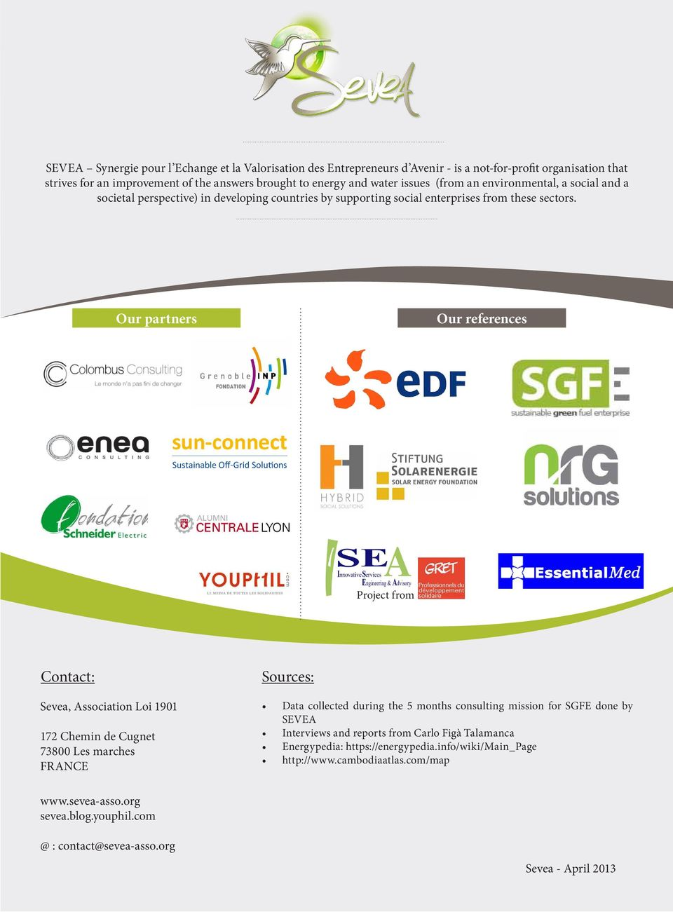 Our partners Our references Project from Contact: Sevea, Association Loi 1901 172 Chemin de Cugnet 73800 Les marches FRANCE Sources: Data collected during the 5 months consulting mission for