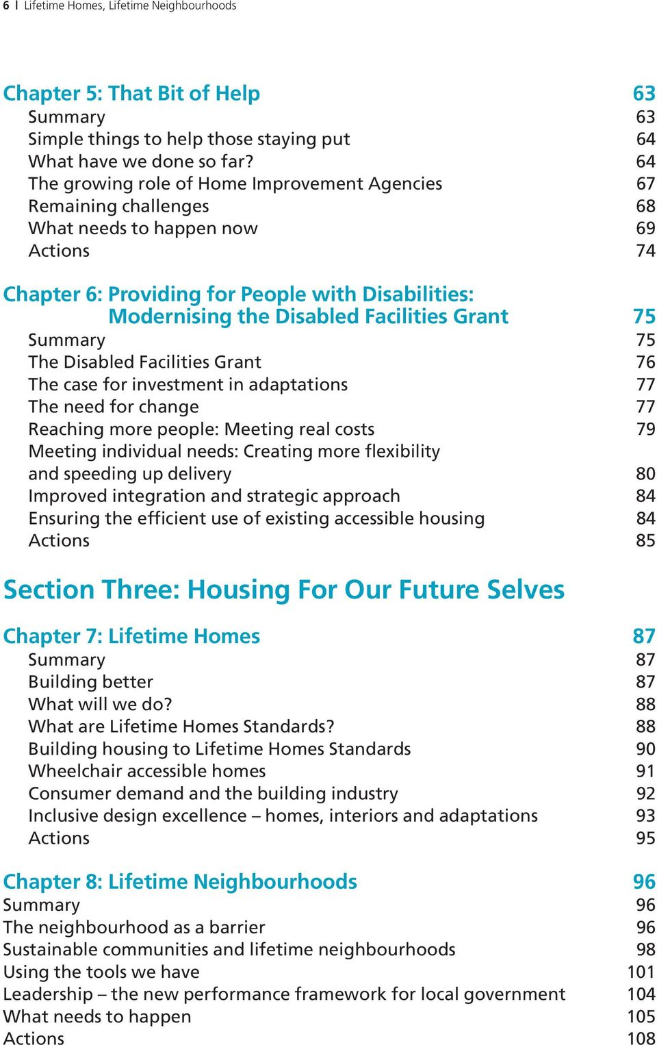 Facilities Grant 75 Summary 75 The Disabled Facilities Grant 76 The case for investment in adaptations 77 The need for change 77 Reaching more people: Meeting real costs 79 Meeting individual needs:
