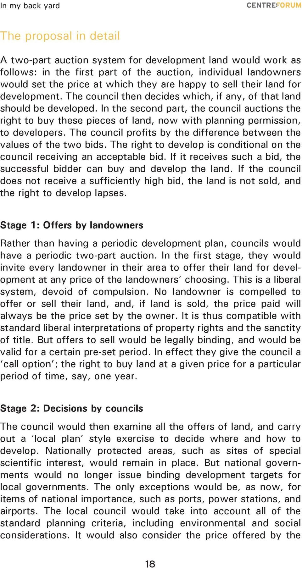In the second part, the council auctions the right to buy these pieces of land, now with planning permission, to developers. The council profits by the difference between the values of the two bids.