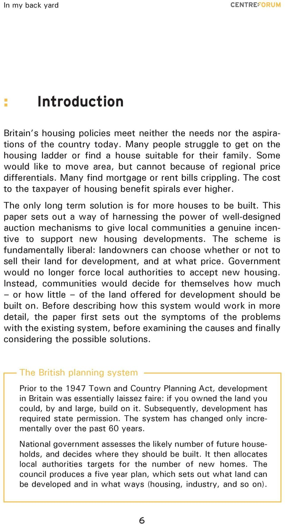 The only long term solution is for more houses to be built.