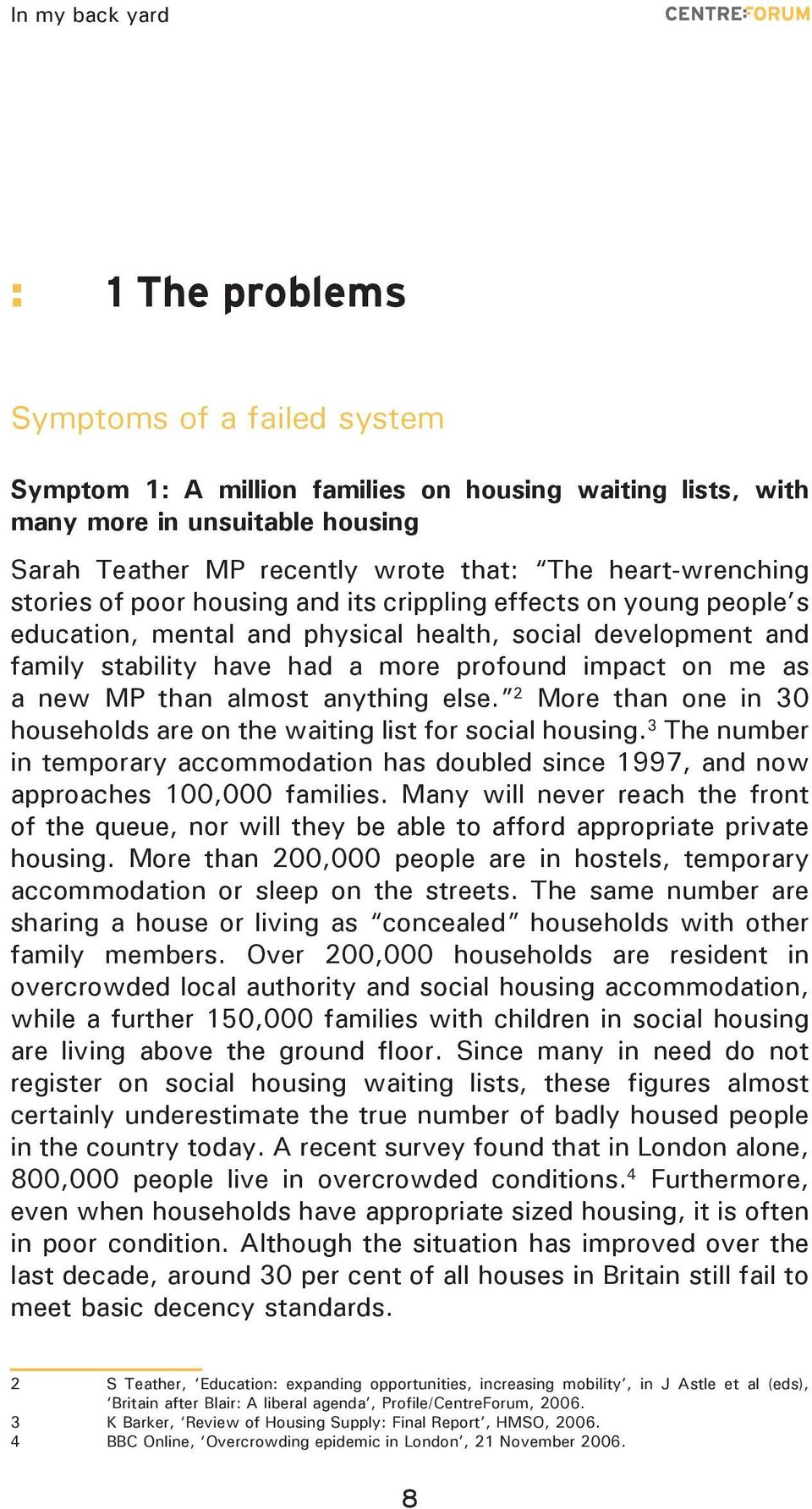 than almost anything else. 2 More than one in 30 households are on the waiting list for social housing.