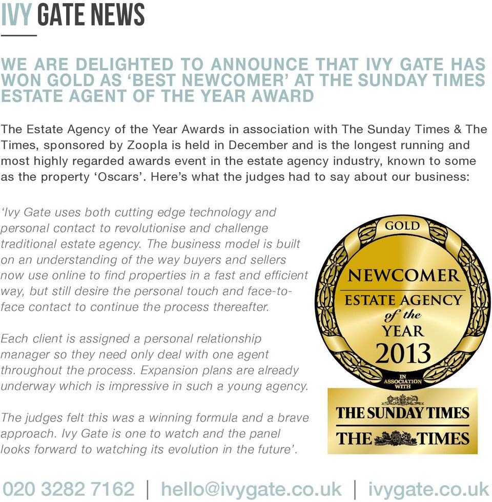 Here s what the judges had to say about our business: Ivy Gate uses both cutting edge technology and personal contact to revolutionise and challenge traditional estate agency.