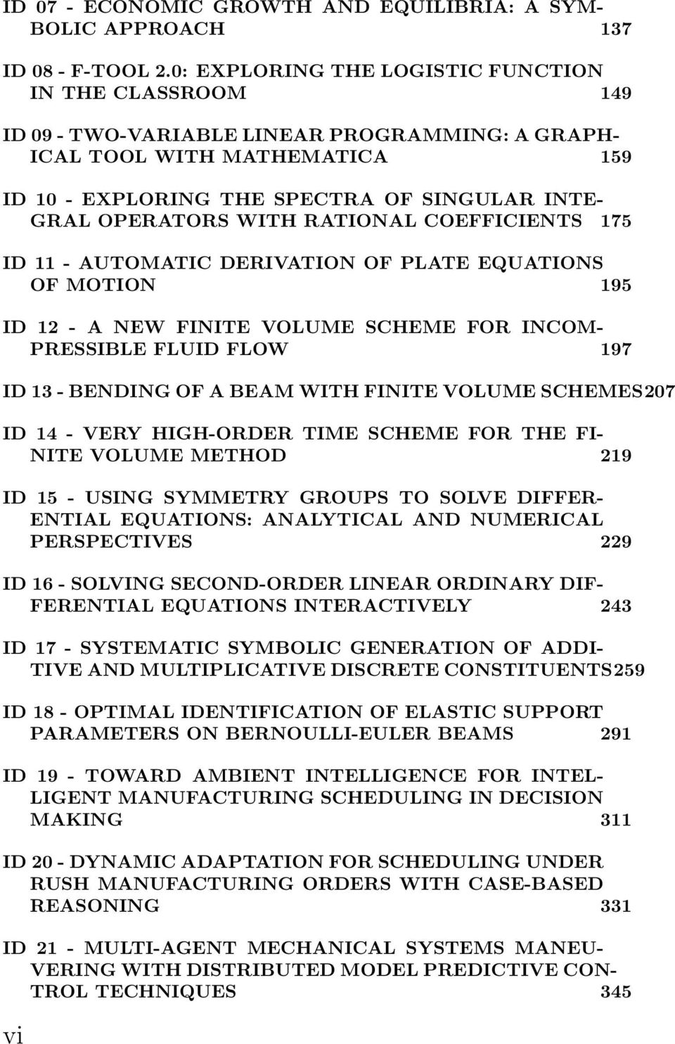 WITH RATIONAL COEFFICIENTS 175 ID 11 - AUTOMATIC DERIVATION OF PLATE EQUATIONS OF MOTION 195 ID 12 - A NEW FINITE VOLUME SCHEME FOR INCOM- PRESSIBLE FLUID FLOW 197 ID 13 - BENDING OF A BEAM WITH