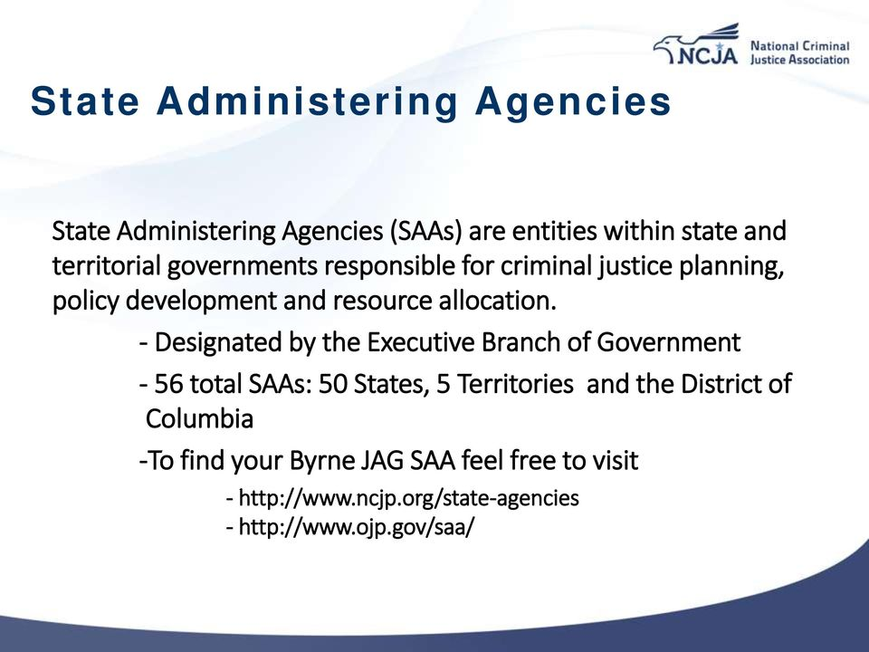 - Designated by the Executive Branch of Government - 56 total SAAs: 50 States, 5 Territories and the District