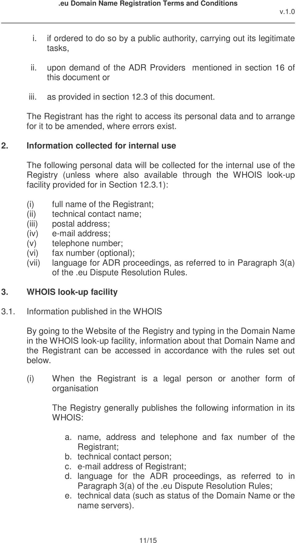 Information collected for internal use The following personal data will be collected for the internal use of the Registry (unless where also available through the WHOIS look-up facility provided for