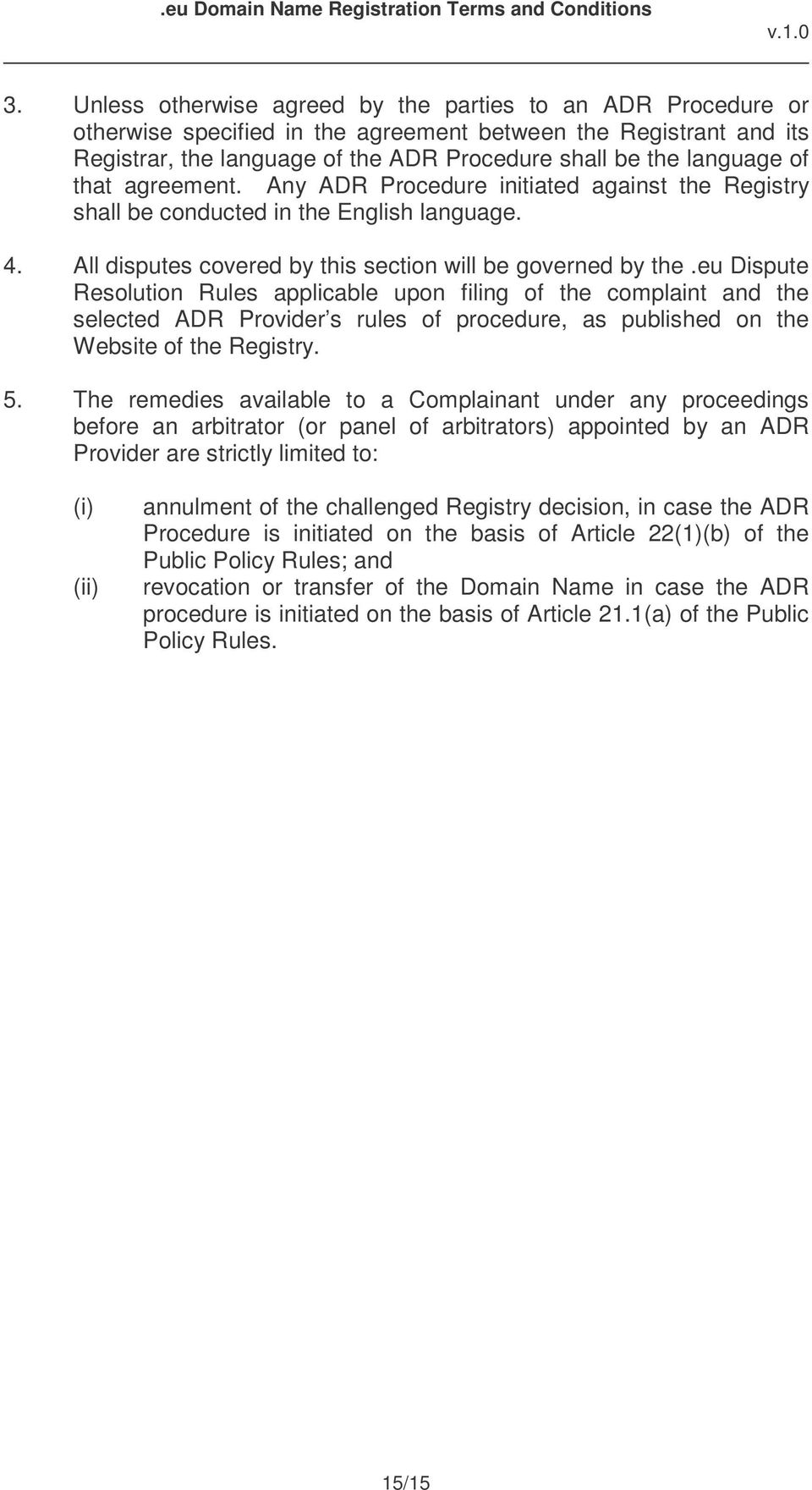 eu Dispute Resolution Rules applicable upon filing of the complaint and the selected ADR Provider s rules of procedure, as published on the Website of the Registry. 5.