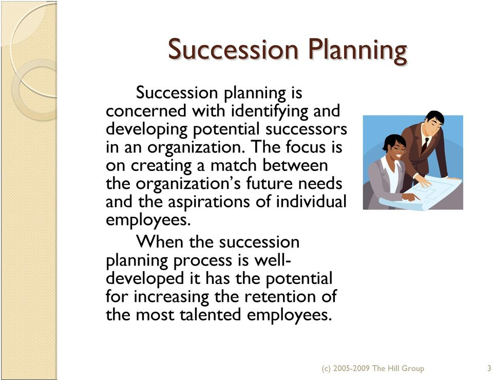 The focus is on creating a match between the organization s future needs and the aspirations of