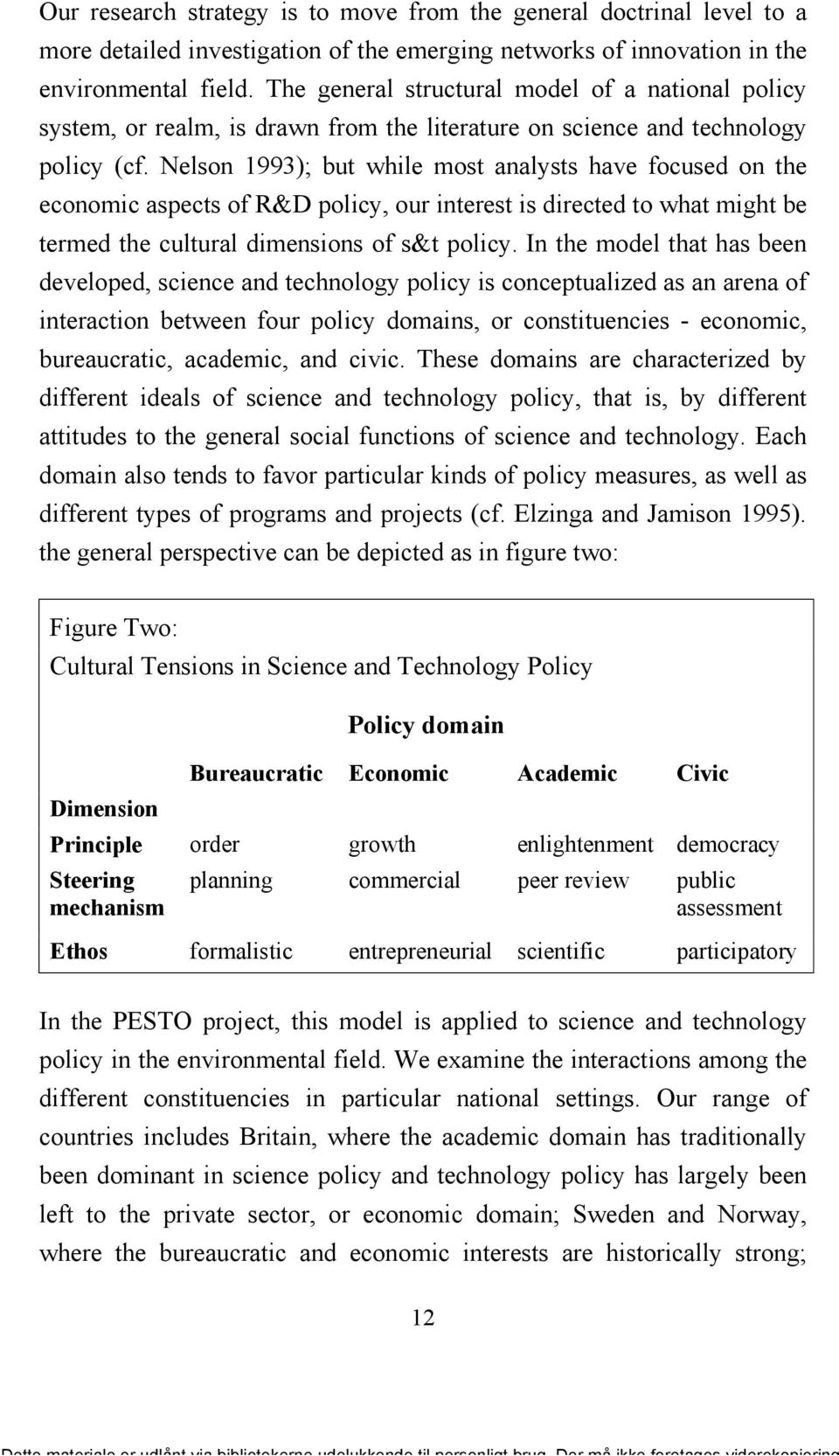 Nelson 1993); but while most analysts have focused on the economic aspects of R&D policy, our interest is directed to what might be termed the cultural dimensions of s&t policy.