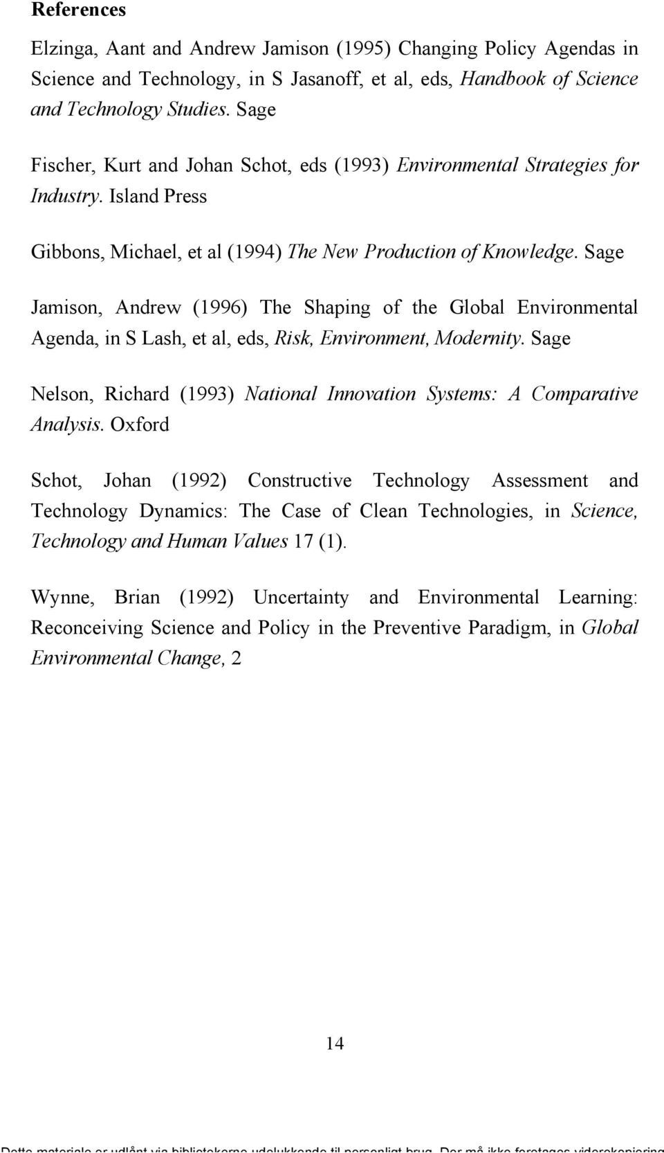Sage Jamison, Andrew (1996) The Shaping of the Global Environmental Agenda, in S Lash, et al, eds, Risk, Environment, Modernity.