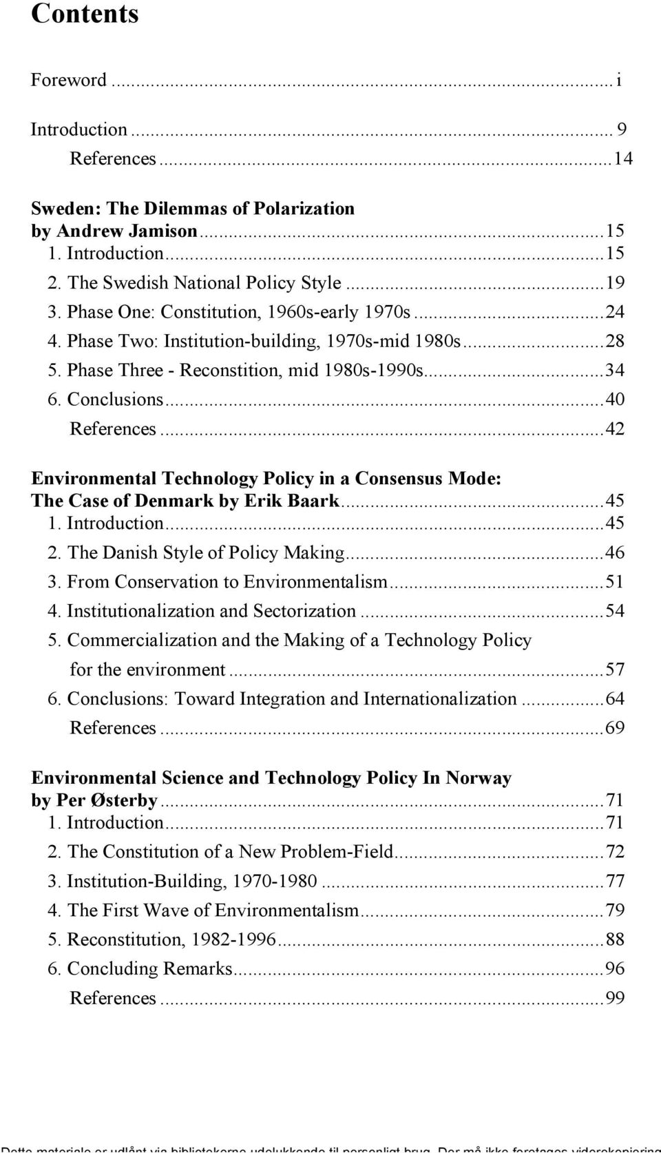 ..42 Environmental Technology Policy in a Consensus Mode: The Case of Denmark by Erik Baark...45 1. Introduction...45 2. The Danish Style of Policy Making...46 3.