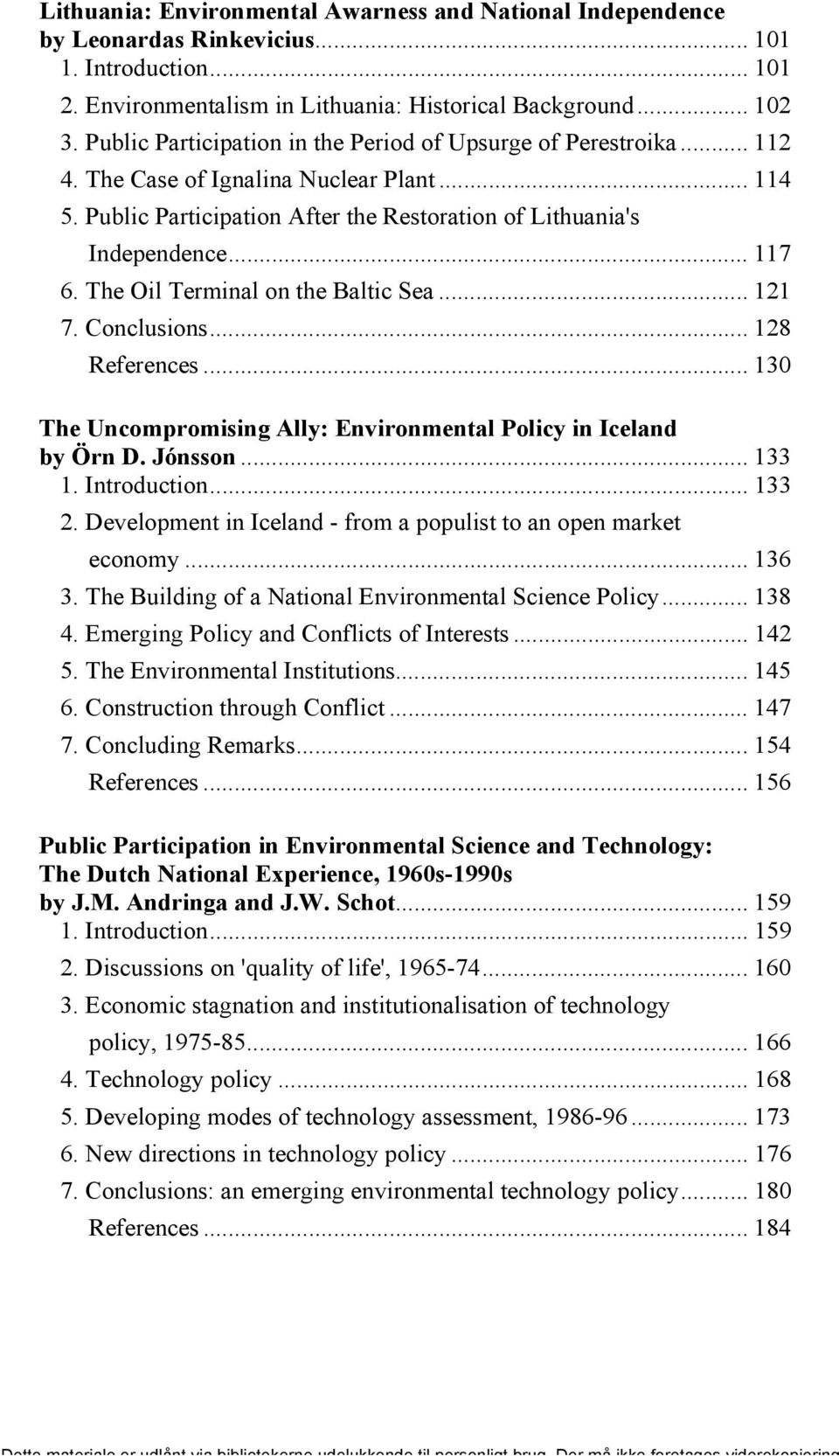 The Oil Terminal on the Baltic Sea... 121 7. Conclusions... 128 References... 130 The Uncompromising Ally: Environmental Policy in Iceland by Örn D. Jónsson... 133 1. Introduction... 133 2.