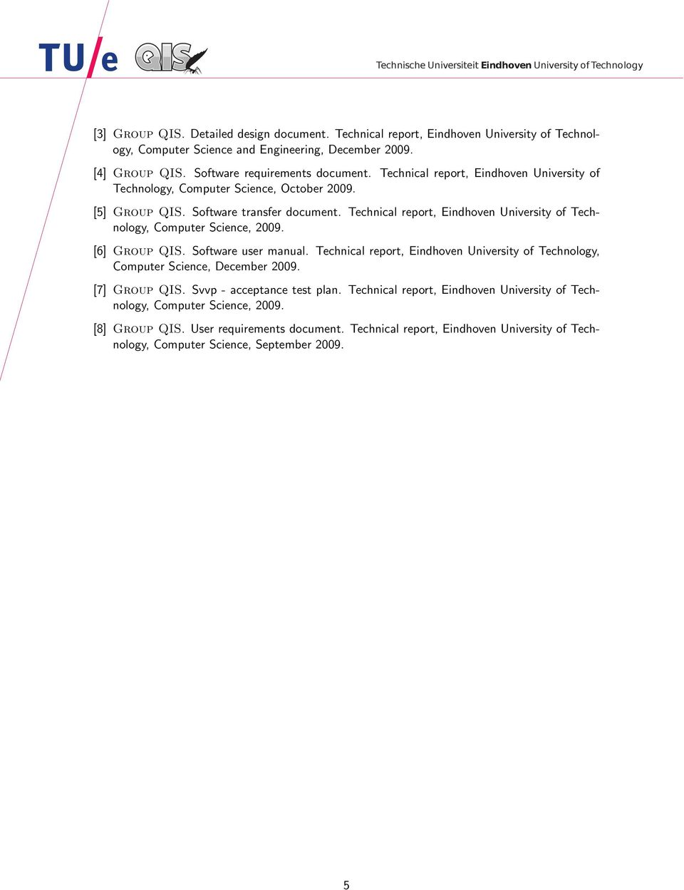 Technical report, Eindhoven University of Technology, Computer Science, 2009. [6] Group QIS. Software user manual.