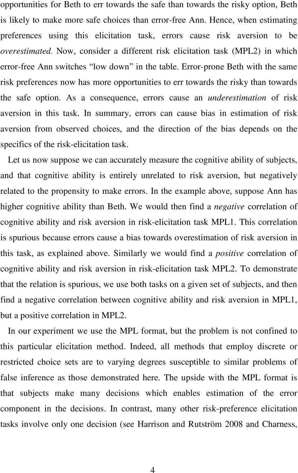 Now, consider a different risk elicitation task (MPL2) in which error-free Ann switches low down in the table.