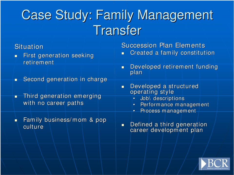 Elements Created a family constitution Developed retirement funding plan Developed a structured operating