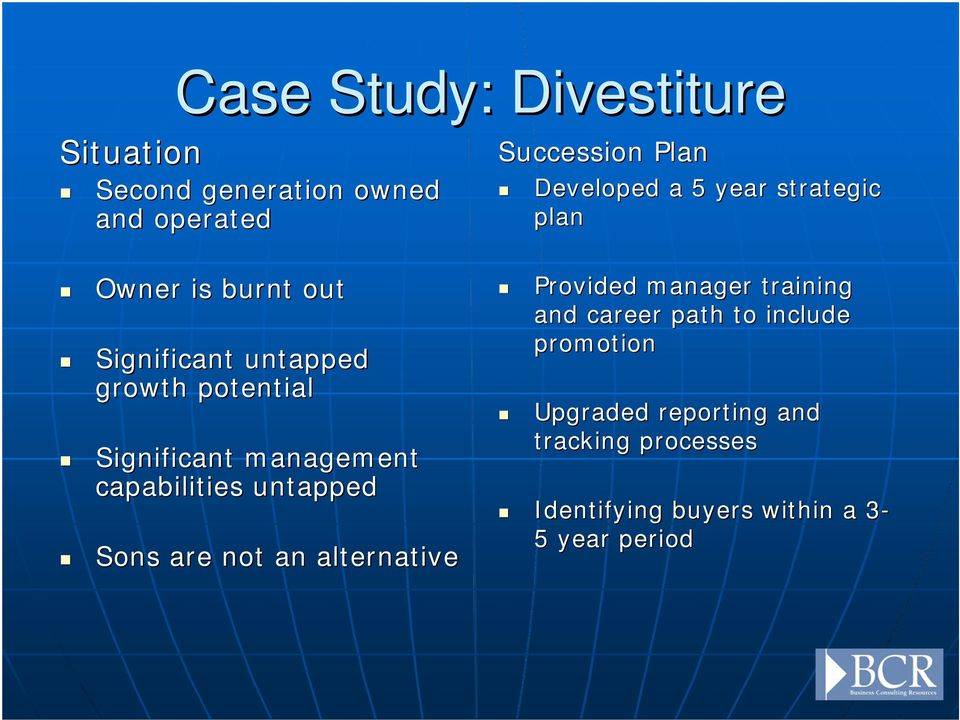 alternative Succession Plan Developed a 5 year strategic plan Provided manager training and career