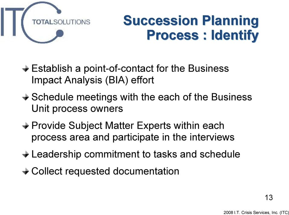 process owners Provide Subject Matter Experts within each process area and participate
