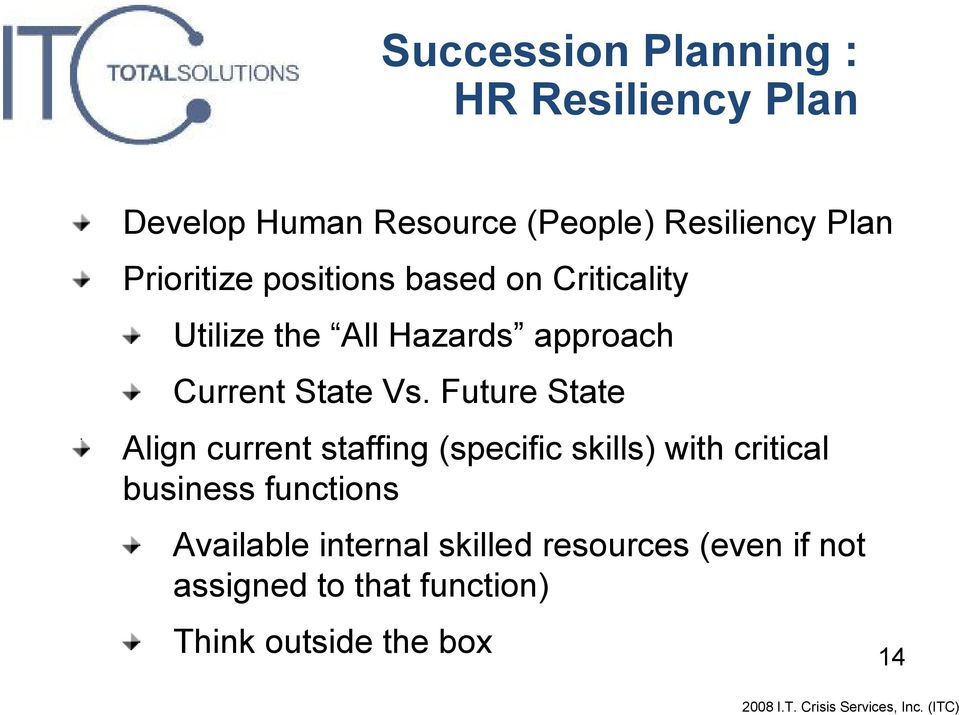 Future State Align current staffing (specific skills) with critical business functions
