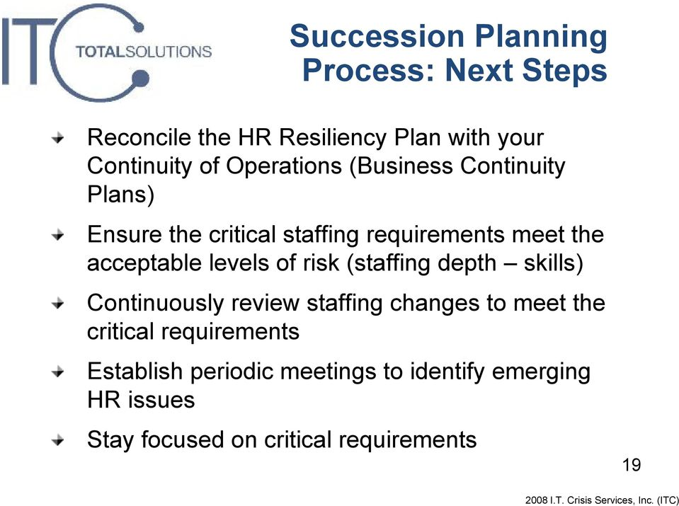 levels of risk (staffing depth skills) Continuously review staffing changes to meet the critical