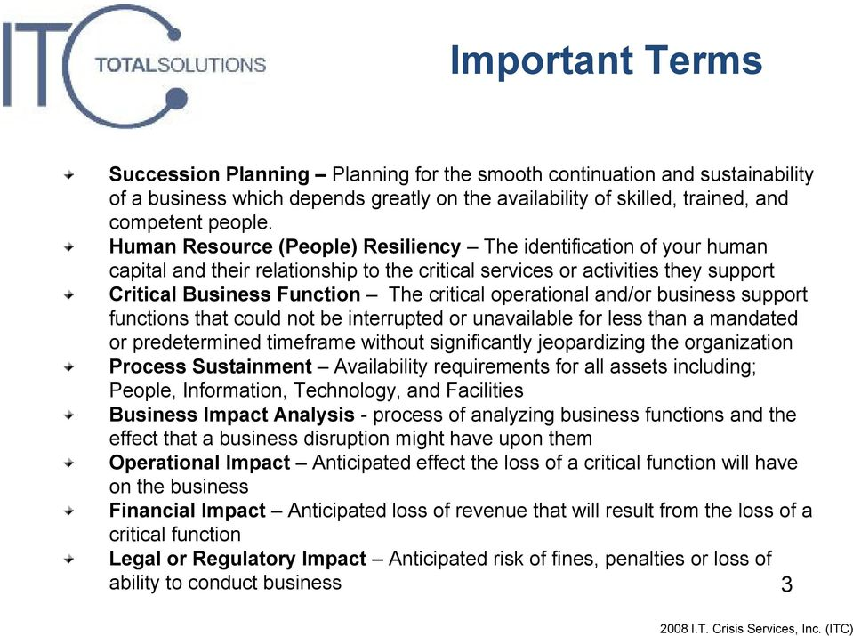 operational and/or business support functions that could not be interrupted or unavailable for less than a mandated or predetermined timeframe without significantly jeopardizing the organization