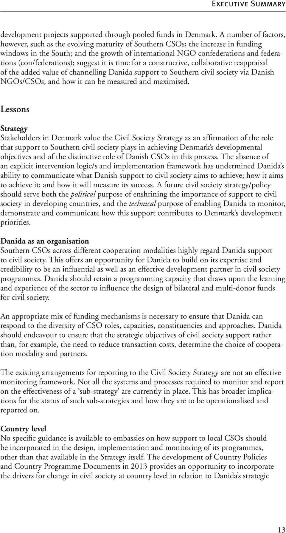 (con/federations); suggest it is time for a constructive, collaborative reappraisal of the added value of channelling Danida support to Southern civil society via Danish NGOs/CSOs, and how it can be