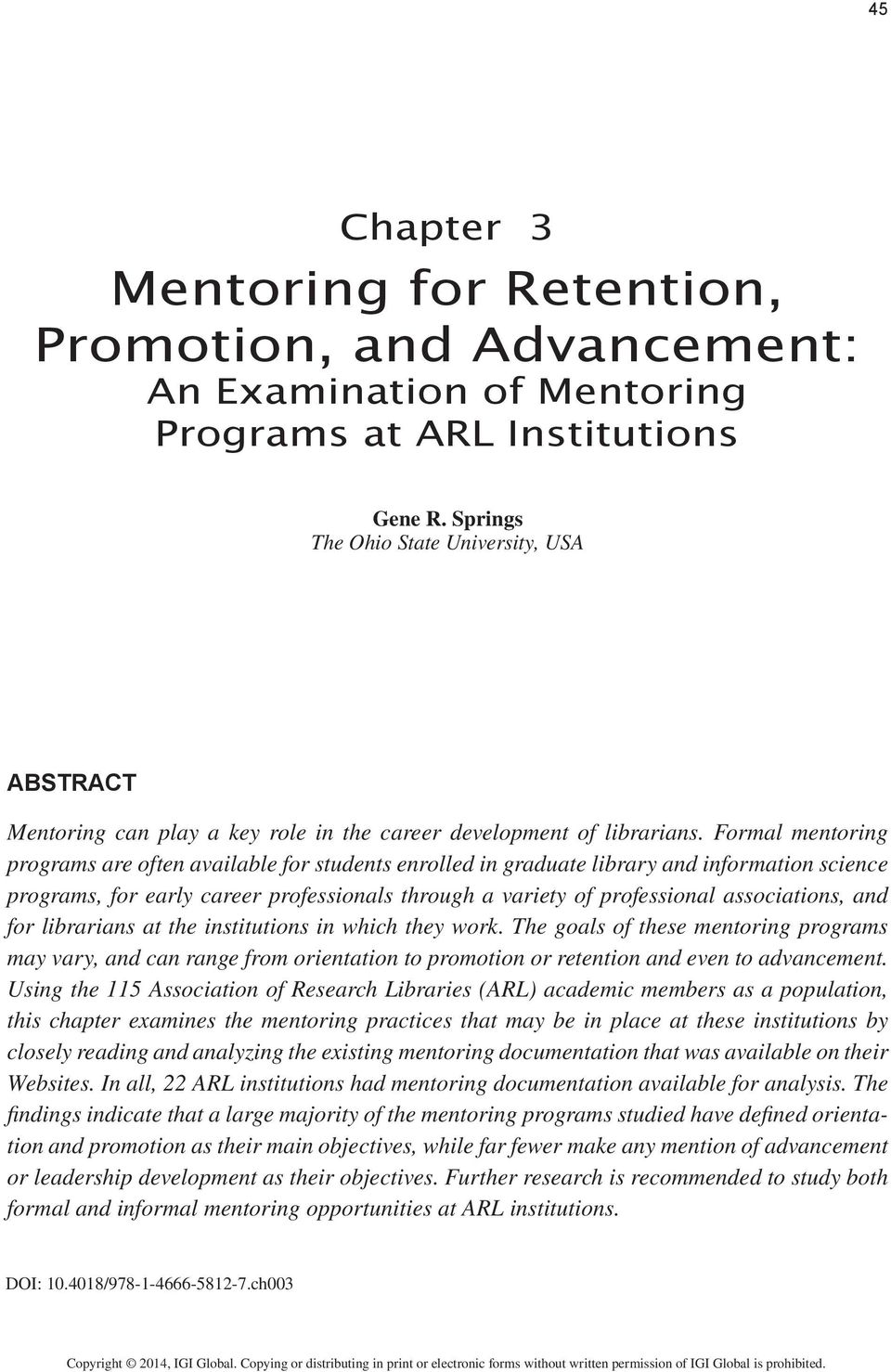 Formal mentoring programs are often available for students enrolled in graduate library and information science programs, for early career professionals through a variety of professional