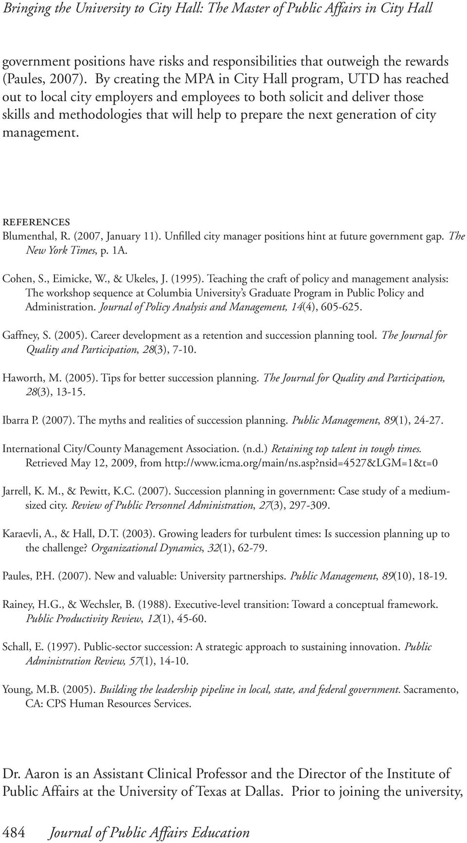 generation of city management. references Blumenthal, R. (2007, January 11). Unfilled city manager positions hint at future government gap. The New York Times, p. 1A. Cohen, S., Eimicke, W.
