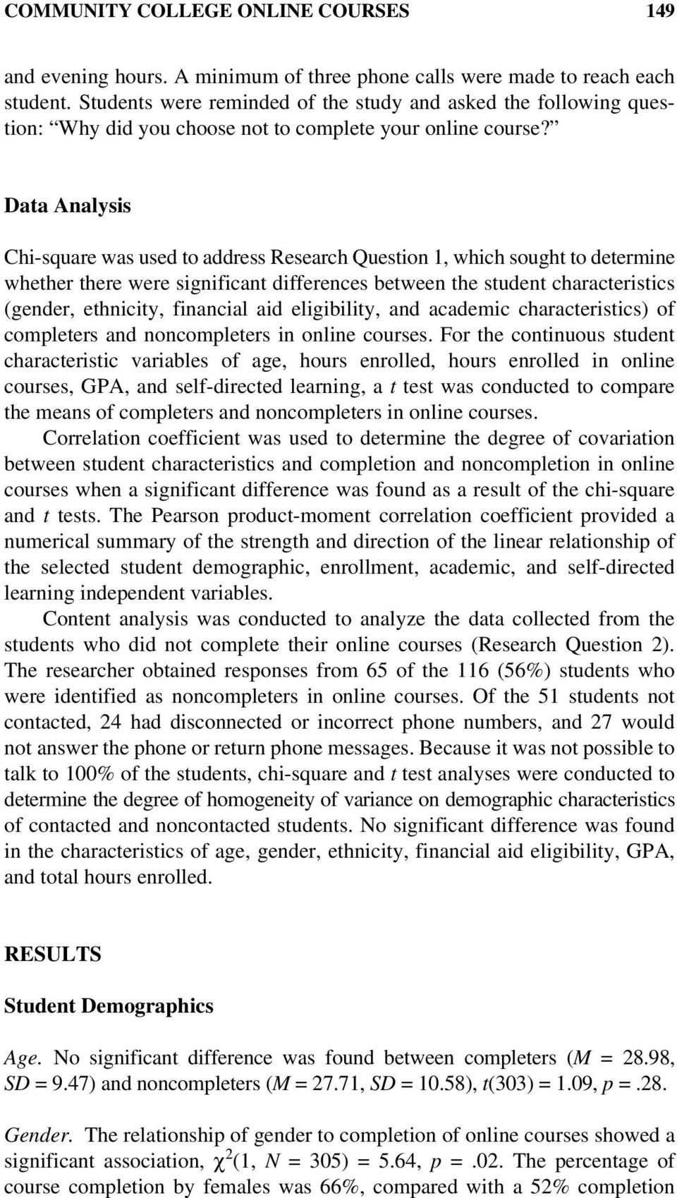 Data Analysis Chi-square was used to address Research Question 1, which sought to determine whether there were significant differences between the student characteristics (gender, ethnicity,