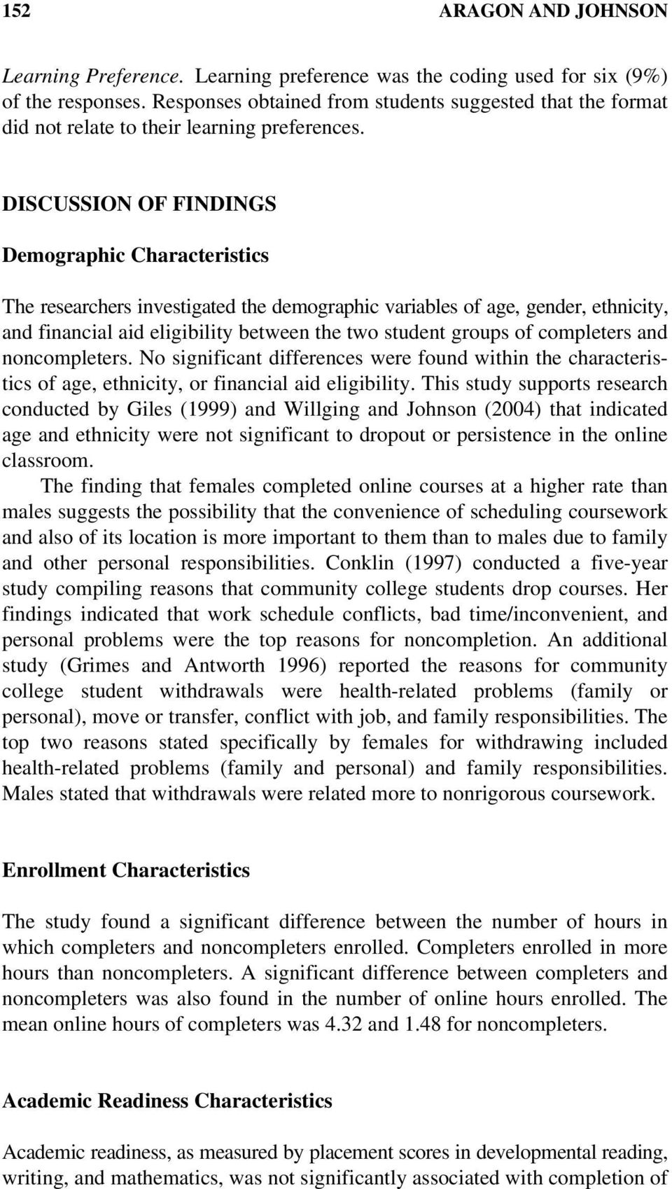 DISCUSSION OF FINDINGS Demographic Characteristics The researchers investigated the demographic variables of age, gender, ethnicity, and financial aid eligibility between the two student groups of