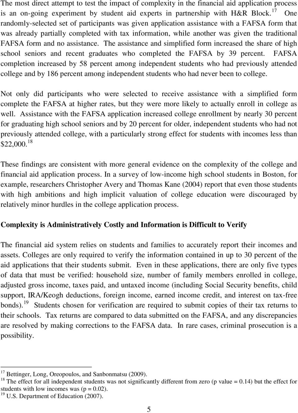 FAFSA form and no assistance. The assistance and simplified form increased the share of high school seniors and recent graduates who completed the FAFSA by 39 percent.