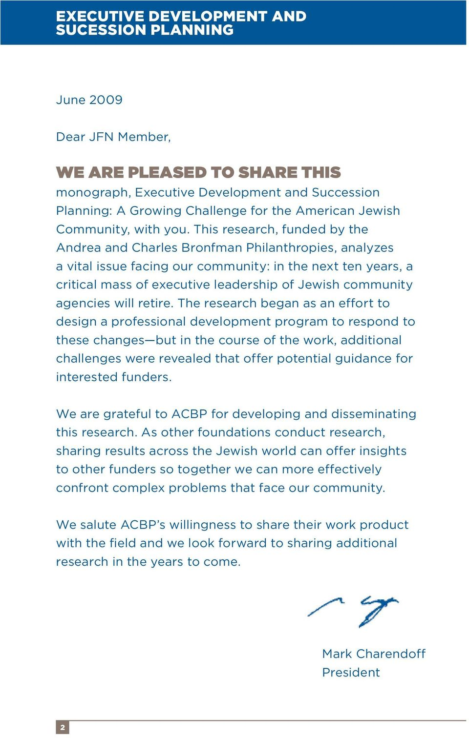 This research, funded by the Andrea and Charles Bronfman Philanthropies, analyzes a vital issue facing our community: in the next ten years, a critical mass of executive leadership of Jewish