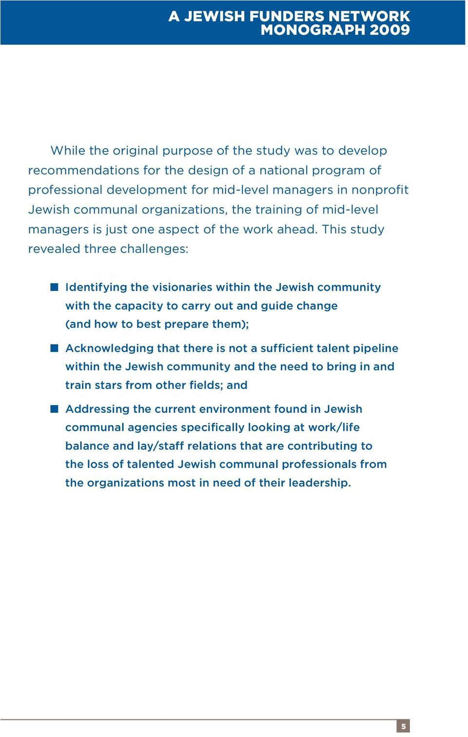 This study revealed three challenges: Identifying the visionaries within the Jewish community with the capacity to carry out and guide change (and how to best prepare them); Acknowledging that there
