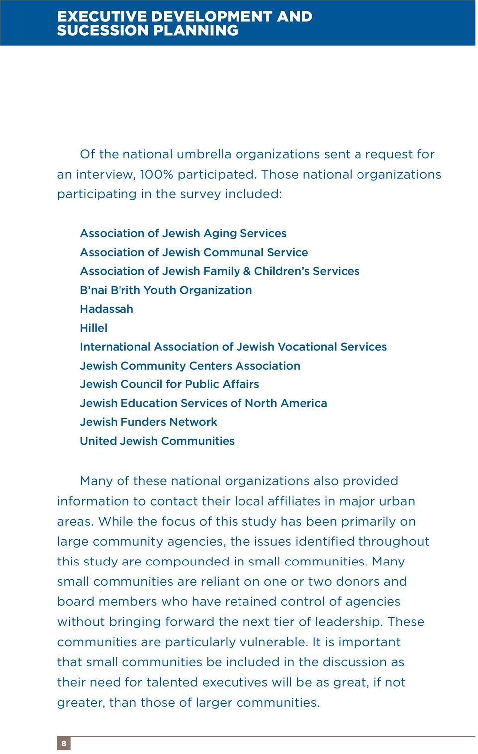 B rith Youth Organization Hadassah Hillel International Association of Jewish Vocational Services Jewish Community Centers Association Jewish Council for Public Affairs Jewish Education Services of