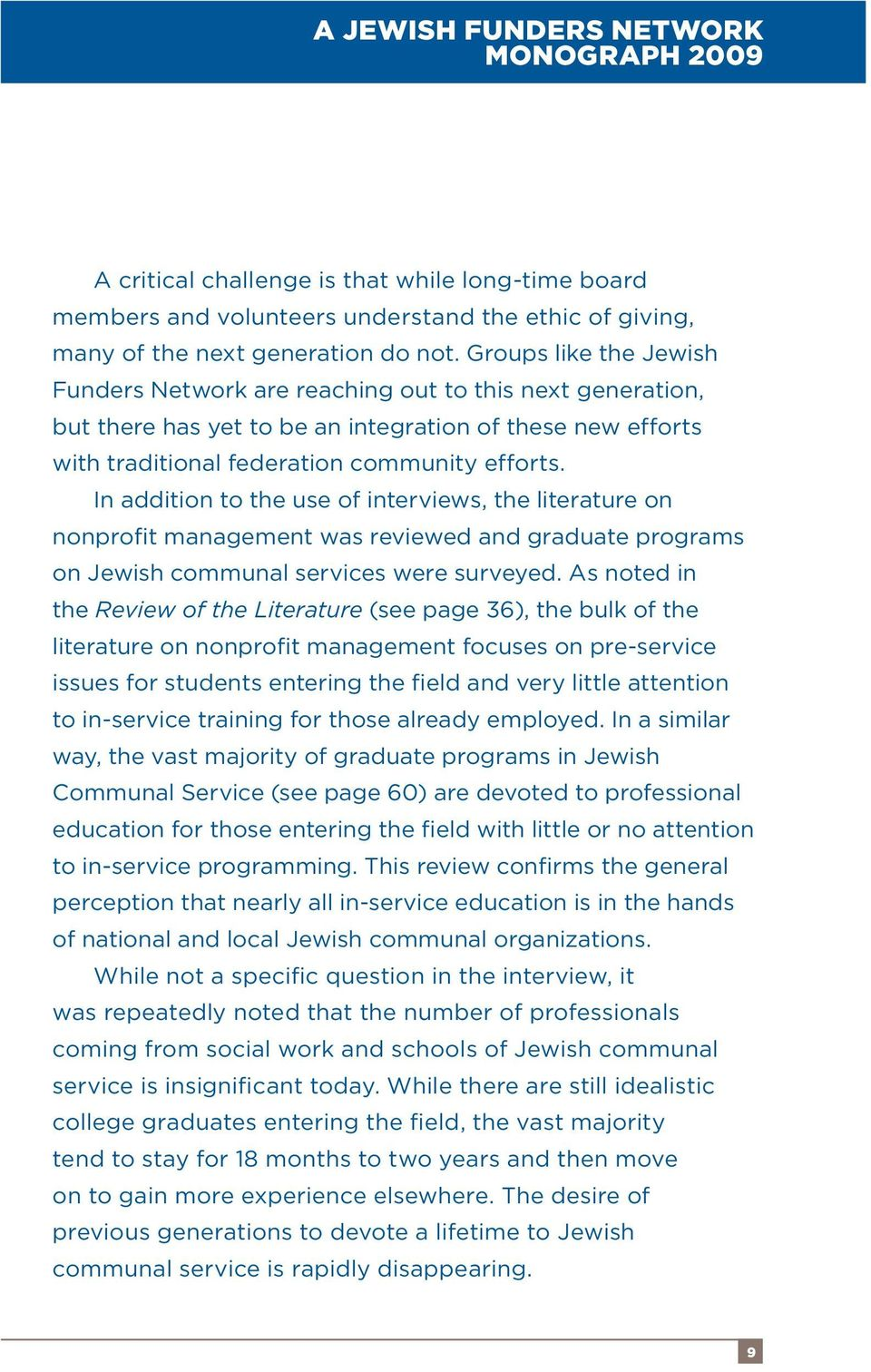In addition to the use of interviews, the literature on nonprofit management was reviewed and graduate programs on Jewish communal services were surveyed.
