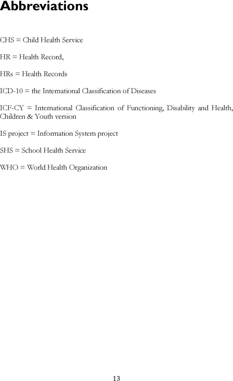 Classification of Functioning, Disability and Health, Children & Youth version IS