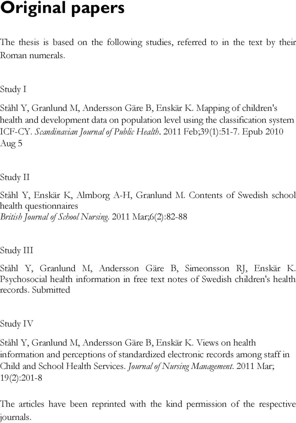 Epub 2010 Aug 5 Study II Ståhl Y, Enskär K, Almborg A-H, Granlund M. Contents of Swedish school health questionnaires British Journal of School Nursing.
